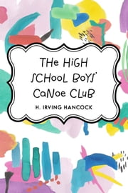 The High School Boys' Canoe Club ebook by H. Irving Hancock