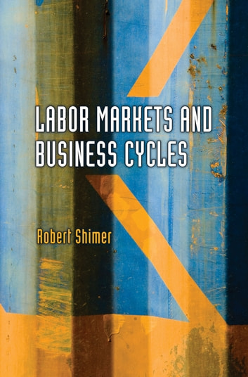Labor Markets and Business Cycles ebook by Robert Shimer