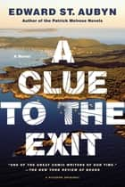 A Clue to the Exit - A Novel ebook by Edward St. Aubyn