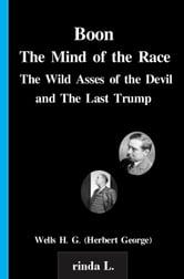 Boon, The Mind of the Race, The Wild Asses of the Devil, and The Last Trump ebook by Wells H. G. (Herbert George)