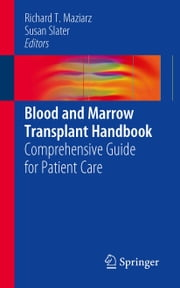 Blood and Marrow Transplant Handbook - Comprehensive Guide for Patient Care ebook by Richard T. Maziarz,Susan Slater