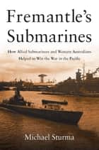 Fremantle's Submarines ebook by Michael Sturma
