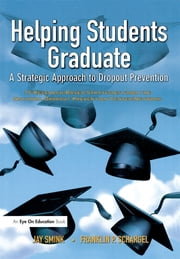 Helping Students Graduate - A Strategic Approach to Dropout Prevention ebook by Franklin Schargel,Jay Smink
