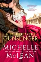 Hitched To The Gunslinger ebook by Michelle McLean