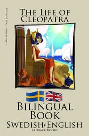 Learn Swedish - Bilingual Book (Swedish - English) The Life of Cleopatra ebook by Bilinguals