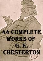 44 Works of G. K. Chesterton ebook by G. K. Chesterton