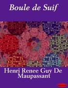Boule de Suif ebook by Henri Renee Guy De Maupassant