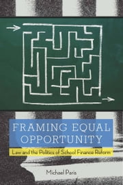 Framing Equal Opportunity - Law and the Politics of School Finance Reform ebook by Michael Paris