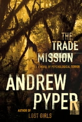 The Trade Mission - A Novel of Psychological Terror ebook by Andrew Pyper
