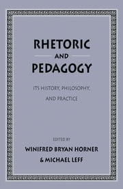 Rhetoric as Pedagogy - Its History, Philosophy, and Practice: Essays in Honor of James J. Murphy ebook by Winifred Bryan Horner,Michael Leff,Robert Gaines,Jean Dietz Moss,Beth S. Bennett