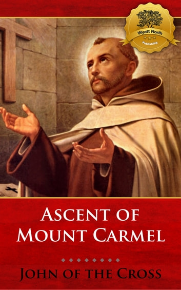 Ascent of Mount Carmel ebook by St. John of the Cross, Wyatt North