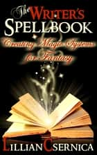 The Writer's Spellbook ebook by Lillian Csernica