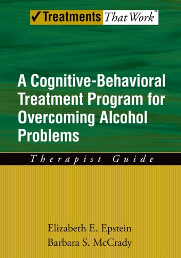 Overcoming Alcohol Use Problems: A Cognitive-Behavioral Treatment Program ebook by Elizabeth E. Epstein,Barbara S. McCrady