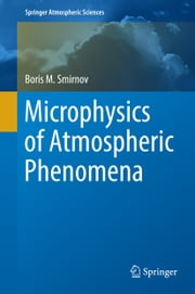 Microphysics of Atmospheric Phenomena ebook by Boris M. Smirnov