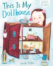 This Is My Dollhouse ebook by Giselle Potter