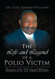 The Life and Legend of a Polio Victim ebook by Dr. Cliff Edward Williams