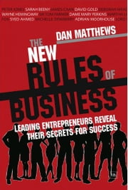 The New Rules of Business - Leading entrepreneurs reveal their secrets for success ebook by Dan Matthews