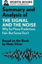 Summary and Analysis of The Signal and the Noise: Why So Many Predictions Fail—but Some Don't - Based on the Book by Nate Silver ebook by Worth Books