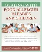 Dealing with Food Allergies in Babies and Children ebook by Janice Vickerstaff Joneja, PhD, RD