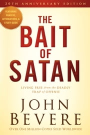 The Bait of Satan, 20th Anniversary Edition - Living Free from the Deadly Trap of Offense ebook by John Bevere