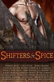 Shifters and Spice ebook by Desiree Holt,A.J. Bennett,H.D. Gordon,Ever Coming,Lisbeth Frost,Rachael Slate,Lila Felix,Dominique Eastwick,Merryn Dexter,Kate Richards,Dara Fraser,Margo Bond Collins,Louisa Bacio,Marissa Farrar,Carolyn Spear,Becca Vincenza,Blaire Edens,Erin Hayes,M.J. Haag,Hazel Boyer