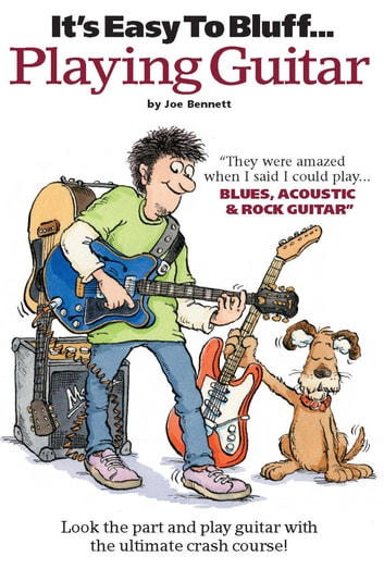 It's Easy To Bluff... Playing Guitar ebook by Joe Bennett
