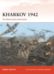 Kharkov 1942 - The Wehrmacht strikes back ebook by Robert Forczyk,Howard Gerrard