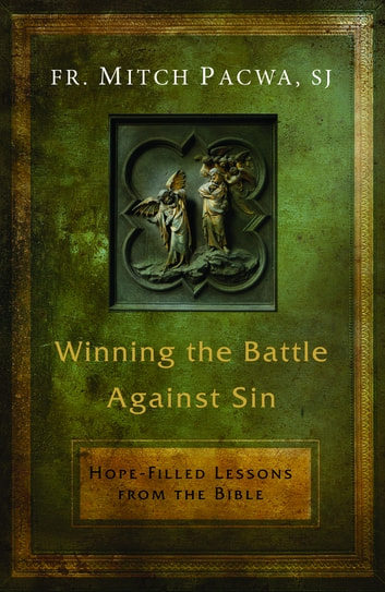 Winning the Battle Against Sin - Hope-Filled Lessons from the Bible ebook by Fr. Mitch Pacwa, SJ