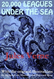 20,000 Leagues Under the Sea (with the original illustrations by Alphonse de Neuville) ebook by Jules Verne,Alphonse De Neuville,Édouard Riou