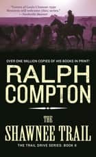 The Shawnee Trail - The Trail Drive, Book 6 ebook by Ralph Compton