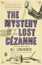The Mystery of the Lost Cezanne ebook by M. L. Longworth