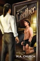 Wrapped in Leather ebook by M.A. Church