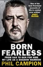Born Fearless - From Kids' Home to SAS to Pirate Hunter - My Life as a Shadow Warrior ebook by Phil Campion