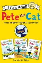 Pete the Cat: Three Groovy Books Collection - Pete's Big Lunch, Pete at the Beach, A Pet for Pete ebook by James Dean, James Dean