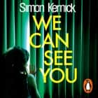 We Can See You - They know everything about you... audiobook by Simon Kernick