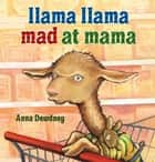 Llama Llama Mad at Mama ebook by Anna Dewdney, Anna Dewdney, Anna Dewdney