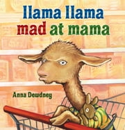Llama Llama Mad at Mama ebook by Anna Dewdney,Anna Dewdney,Anna Dewdney