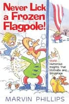Never Lick A Frozen Flagpole GIFT ebook by Marvin Phillips