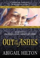 The Guild of the Cowry Catchers, Book 4: Out of the Ashes - The Guild of the Cowry Catchers, #4 ebook by Abigail Hilton