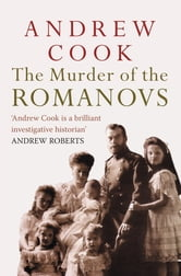 The Murder of the Romanovs ebook by Andrew Cook