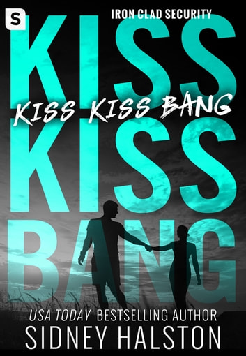 Kiss Kiss Bang - An Iron Clad Security Novel eBook by Sidney Halston