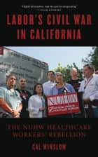 Labor's Civil War in California ebook by Cal Winslow