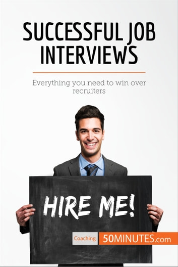 Successful Job Interviews - Everything you need to win over recruiters ebook by 50MINUTES.COM