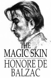 The Magic Skin - Or The Wild Ass's Skin ebook by Honore de Balzac,Ellen Marriage