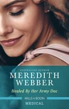 Healed By Her Army Doc ebook by Meredith Webber