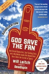 God Save the Fan - How Steroid Hypocrites, Soul-Sucking Suits, and a Worldwide Leader Not Named Bush Have Taken the Fun Out of Sports ebook by Will Leitch