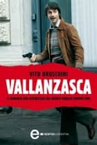 Vallanzasca ebook by Vito Bruschini