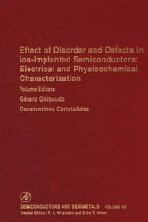 Effect of Disorder and Defects in Ion-Implanted Semiconductors: Electrical and Physiochemical Characterization ebook by Willardson, R. K.