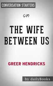 The Wife Between Us: by Greer Hendricks | Conversation Starters ebook by Daily Books