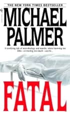 Fatal - A Novel eBook by Michael Palmer